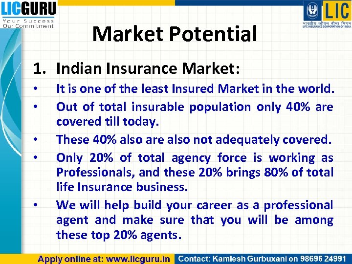 Market Potential 1. Indian Insurance Market: • • • It is one of the