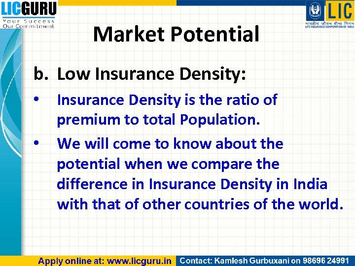 Market Potential b. Low Insurance Density: • • Insurance Density is the ratio of