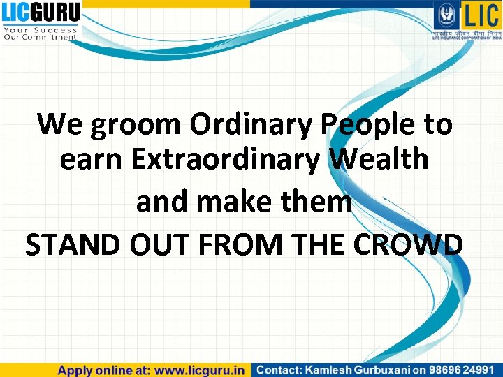 We groom Ordinary People to earn Extraordinary Wealth and make them STAND OUT FROM