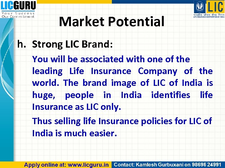 Market Potential h. Strong LIC Brand: You will be associated with one of the