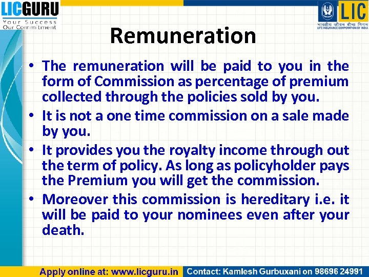Remuneration • The remuneration will be paid to you in the form of Commission