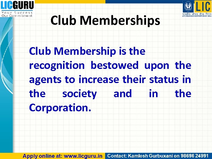 Club Memberships Club Membership is the recognition bestowed upon the agents to increase their
