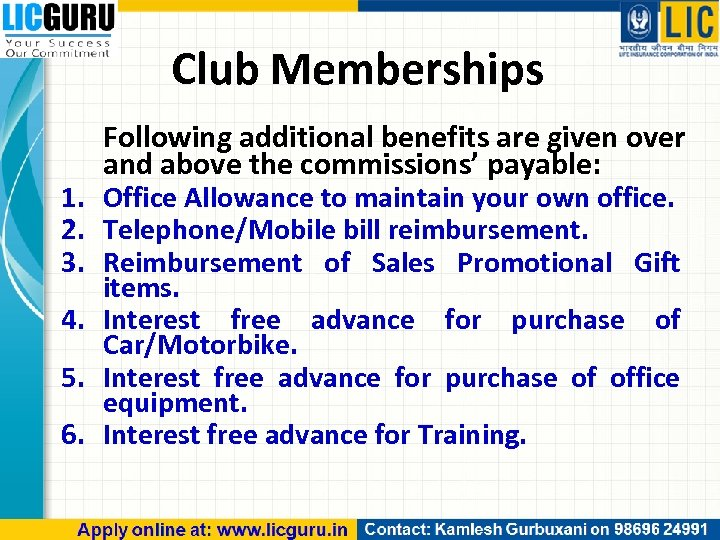 Club Memberships Following additional benefits are given over and above the commissions' payable: 1.