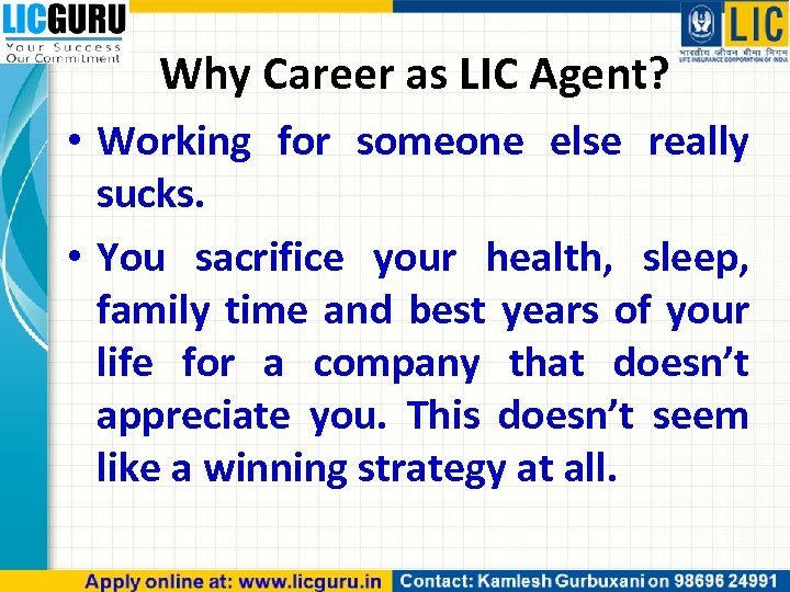 Why Career as LIC Agent? • Working for someone else really sucks. • You