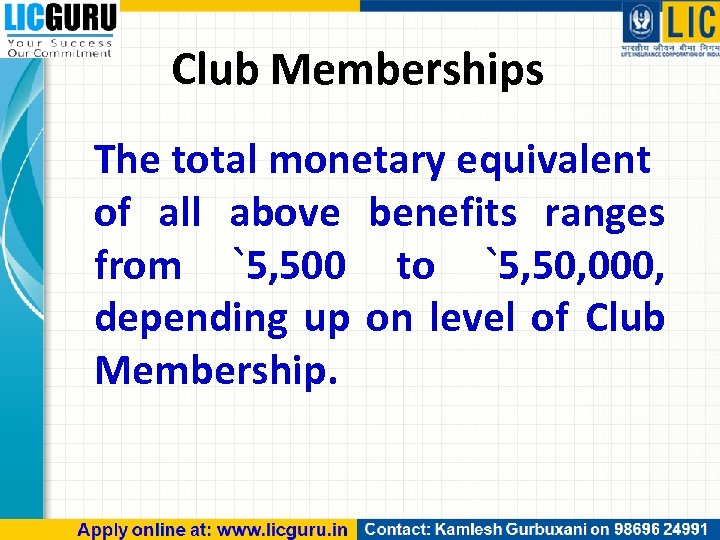 Club Memberships The total monetary equivalent of all above benefits ranges from `5, 500