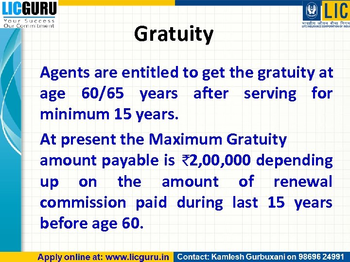 Gratuity Agents are entitled to get the gratuity at age 60/65 years after serving