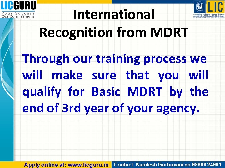 International Recognition from MDRT Through our training process we will make sure that you