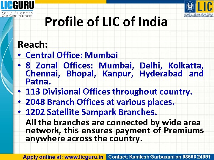 Profile of LIC of India Reach: • Central Office: Mumbai • 8 Zonal Offices: