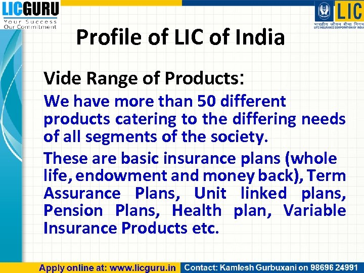 Profile of LIC of India Vide Range of Products: We have more than 50