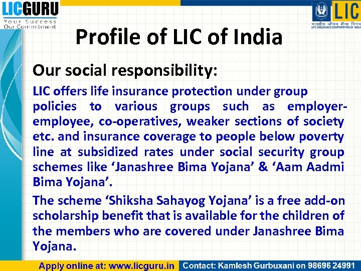 Profile of LIC of India Our social responsibility: LIC offers life insurance protection under