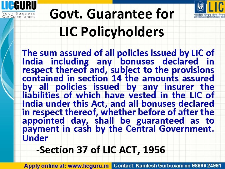 Govt. Guarantee for LIC Policyholders The sum assured of all policies issued by LIC