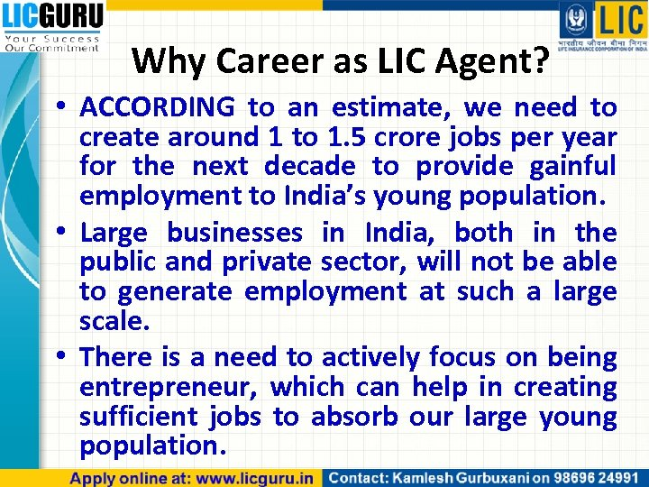 Why Career as LIC Agent? • ACCORDING to an estimate, we need to create