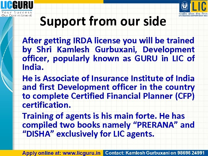 Support from our side After getting IRDA license you will be trained by Shri