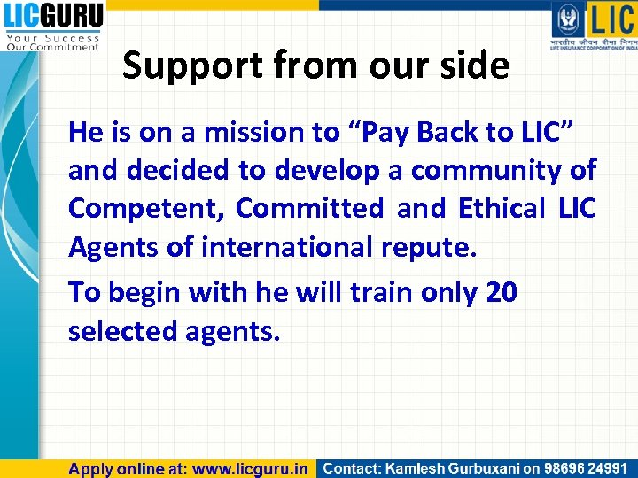 "Support from our side He is on a mission to ""Pay Back to LIC"""
