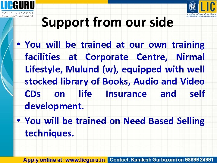Support from our side • You will be trained at our own training facilities