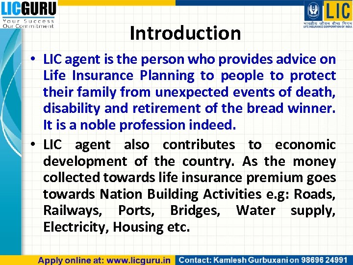 Introduction • LIC agent is the person who provides advice on Life Insurance Planning