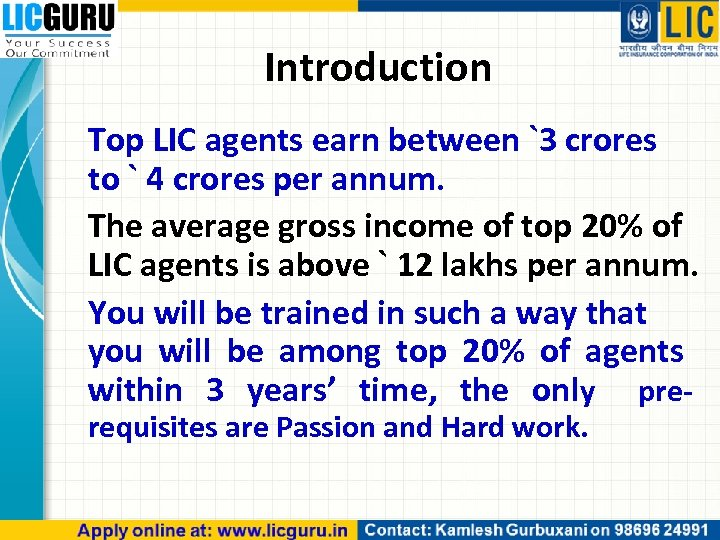 Introduction Top LIC agents earn between `3 crores to ` 4 crores per annum.