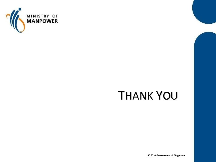 THANK YOU © 2010 Government of Singapore
