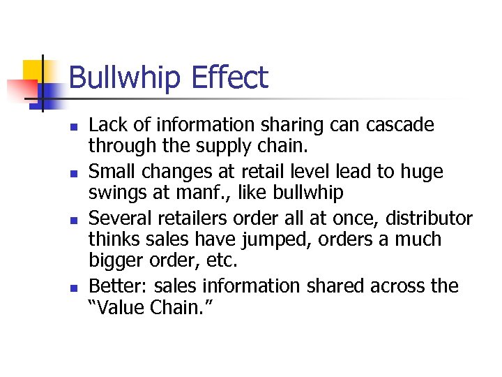 Bullwhip Effect n n Lack of information sharing can cascade through the supply chain.