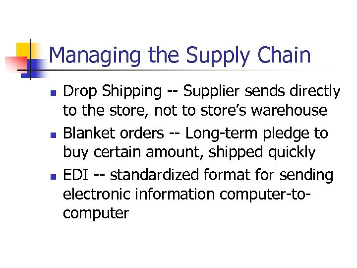 Managing the Supply Chain n Drop Shipping -- Supplier sends directly to the store,