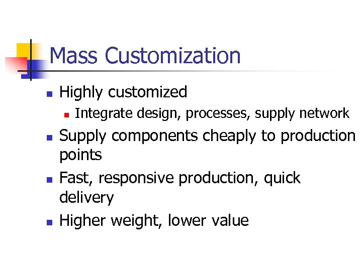 Mass Customization n Highly customized n n Integrate design, processes, supply network Supply components