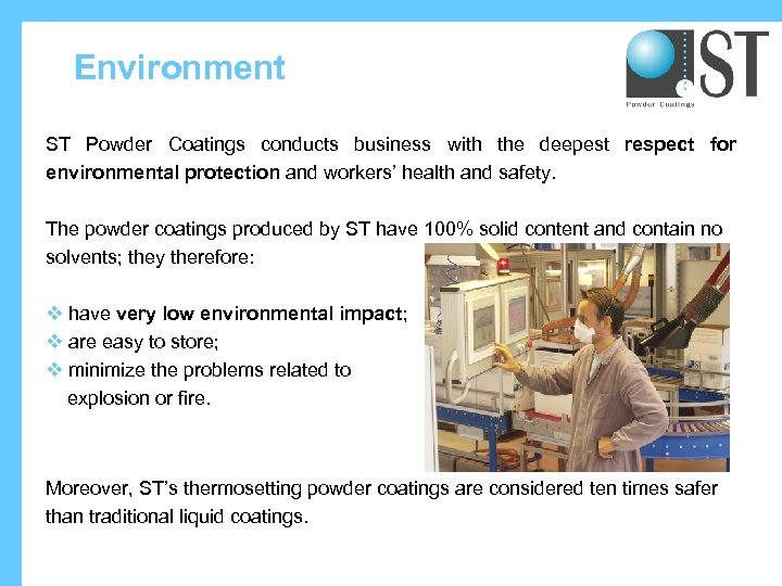 Environment ST Powder Coatings conducts business with the deepest respect for environmental protection and