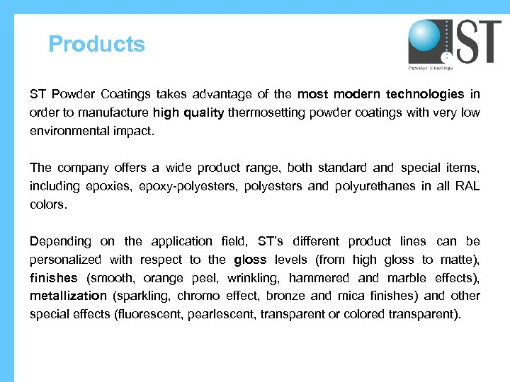 Products ST Powder Coatings takes advantage of the most modern technologies in order to
