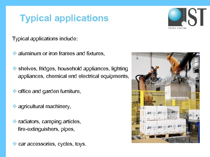 Typical applications include: v aluminum or iron frames and fixtures, v shelves, fridges, household