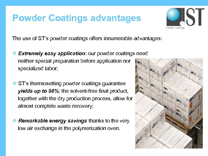 Powder Coatings advantages The use of ST's powder coatings offers innumerable advantages: v Extremely