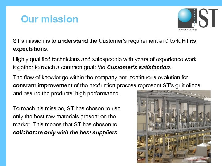 Our mission ST's mission is to understand the Customer's requirement and to fulfil its