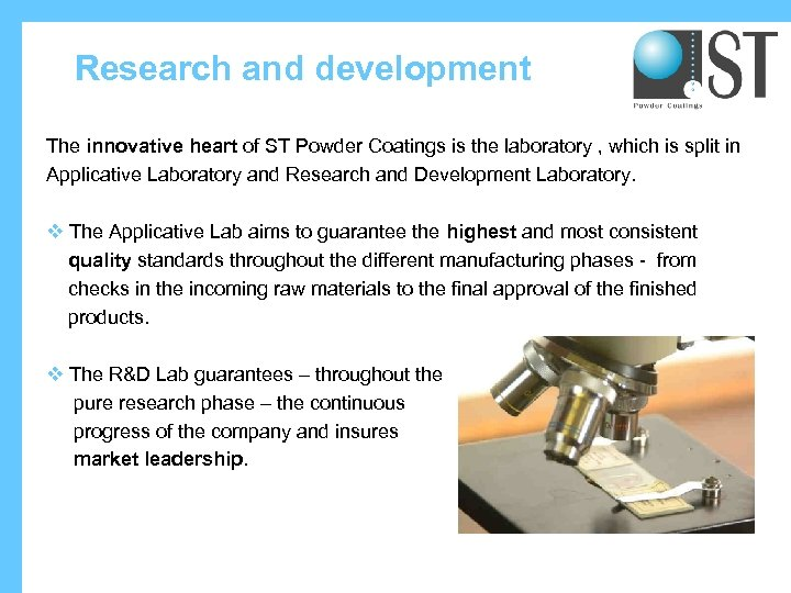 Research and development The innovative heart of ST Powder Coatings is the laboratory ,