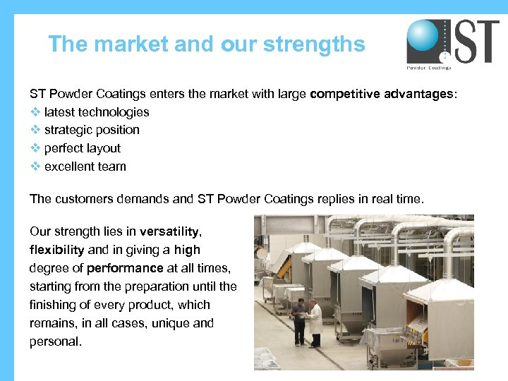 The market and our strengths ST Powder Coatings enters the market with large competitive