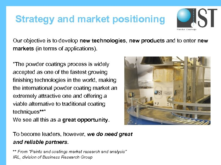 Strategy and market positioning Our objective is to develop new technologies, new products and