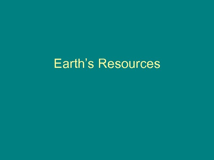 Earth's Resources