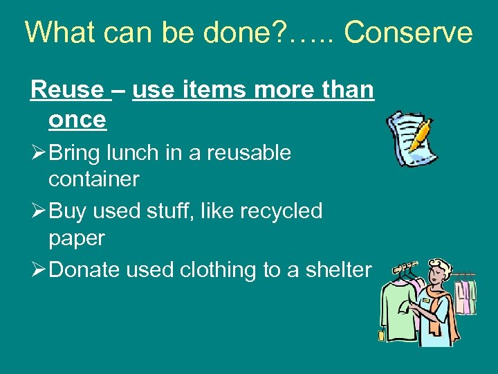 What can be done? …. . Conserve Reuse – use items more than once