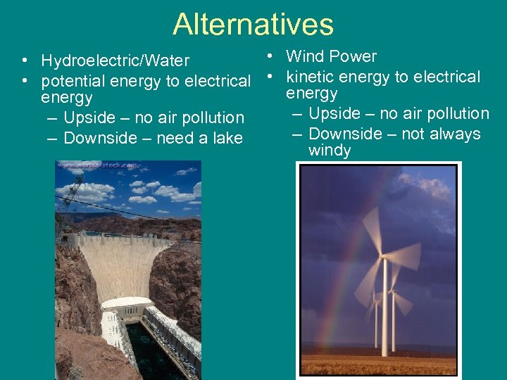 Alternatives • Wind Power • Hydroelectric/Water • potential energy to electrical • kinetic energy
