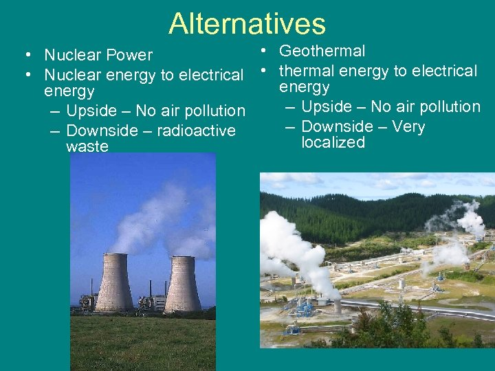 Alternatives • Geothermal • Nuclear Power • Nuclear energy to electrical • thermal energy