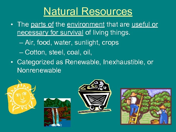 Natural Resources • The parts of the environment that are useful or necessary for