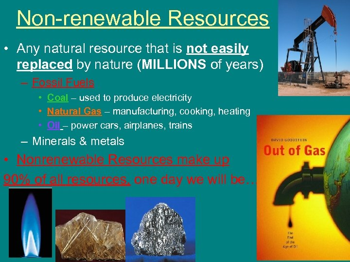 Non-renewable Resources • Any natural resource that is not easily replaced by nature (MILLIONS