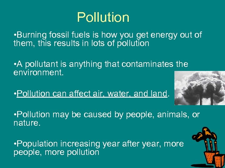 Pollution • Burning fossil fuels is how you get energy out of them, this