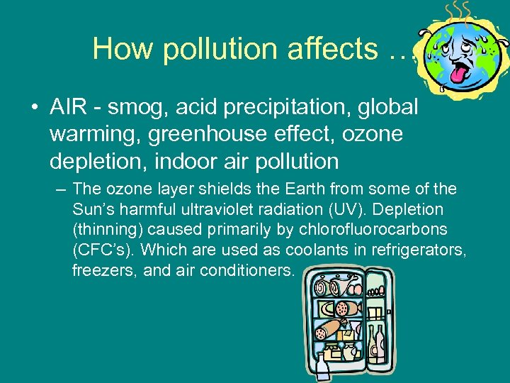 How pollution affects … • AIR - smog, acid precipitation, global warming, greenhouse effect,