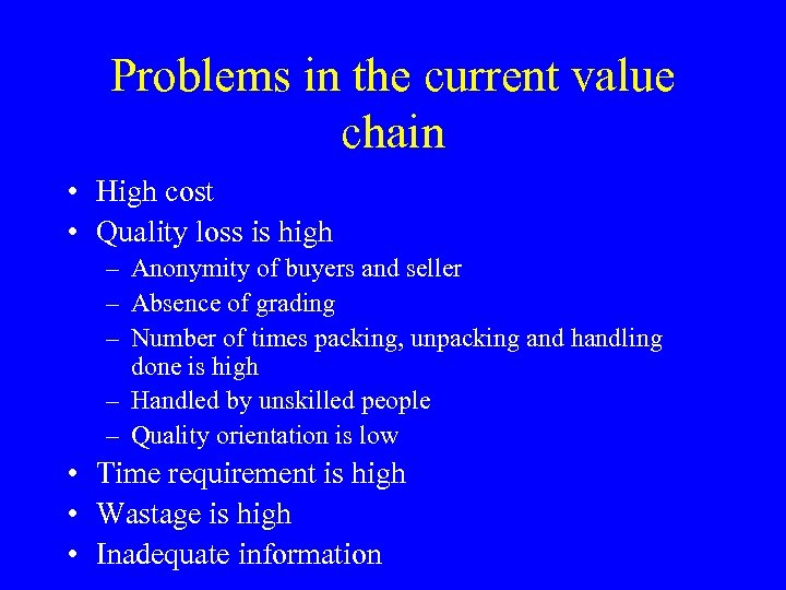 Problems in the current value chain • High cost • Quality loss is high