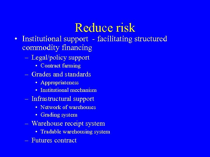Reduce risk • Institutional support - facilitating structured commodity financing – Legal/policy support •