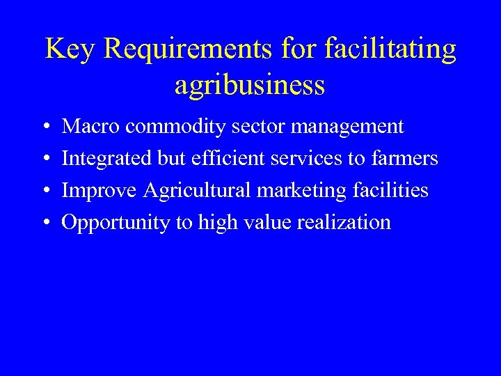 Key Requirements for facilitating agribusiness • • Macro commodity sector management Integrated but efficient