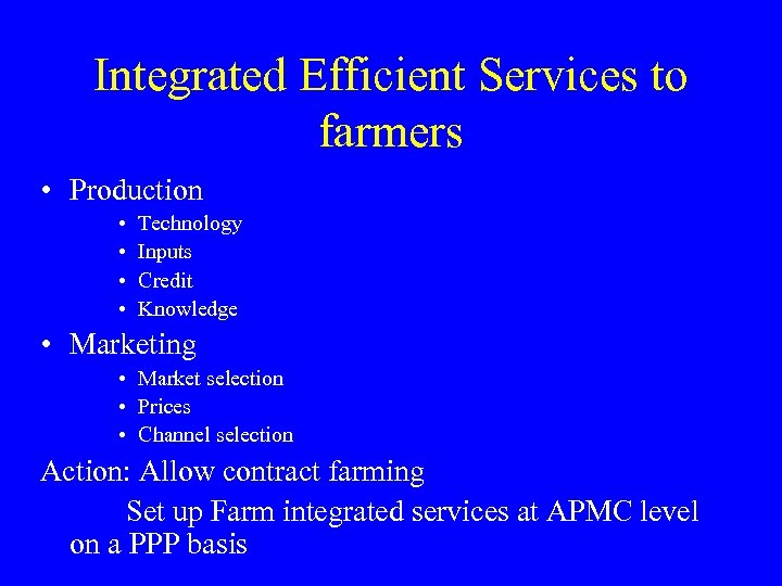 Integrated Efficient Services to farmers • Production • • Technology Inputs Credit Knowledge •
