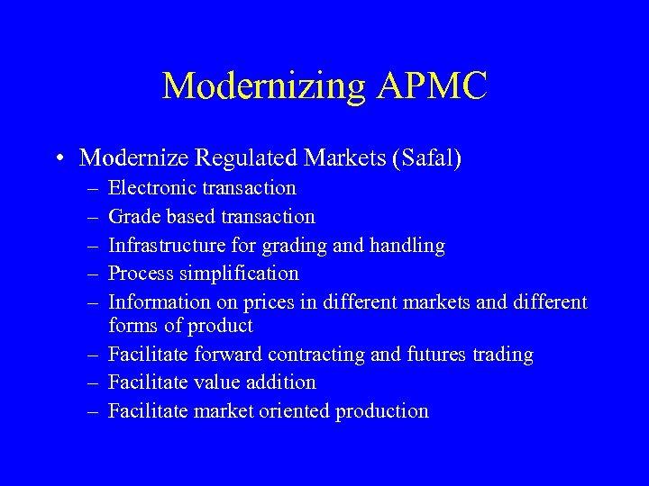 Modernizing APMC • Modernize Regulated Markets (Safal) – – – Electronic transaction Grade based