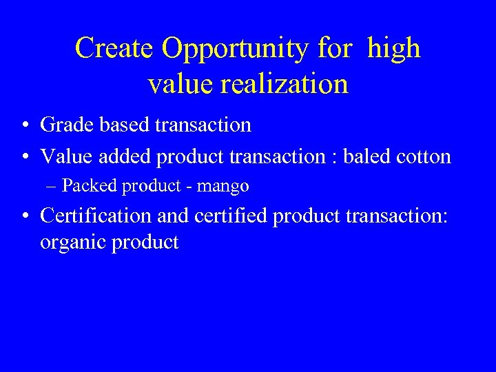 Create Opportunity for high value realization • Grade based transaction • Value added product