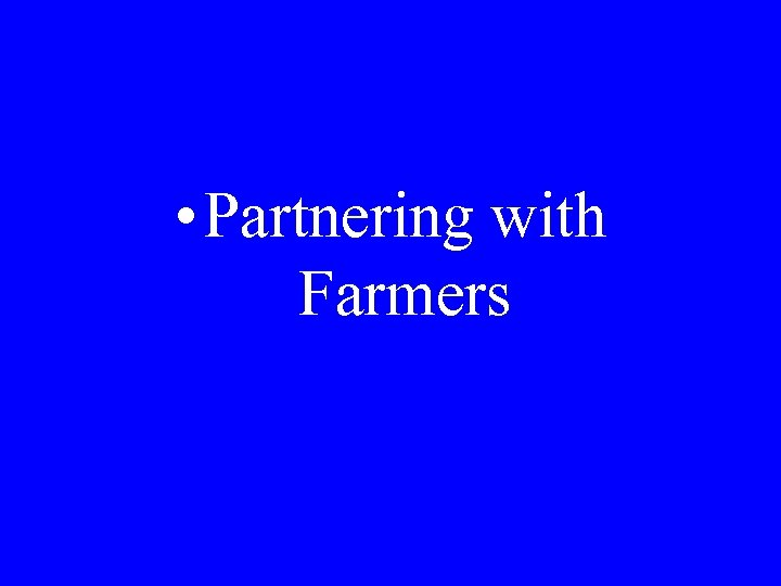 • Partnering with Farmers