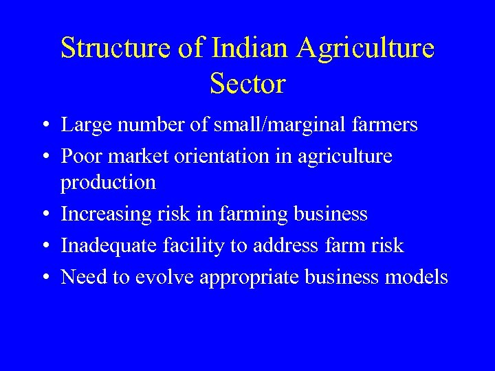 Structure of Indian Agriculture Sector • Large number of small/marginal farmers • Poor market