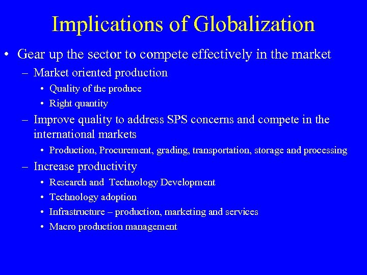 Implications of Globalization • Gear up the sector to compete effectively in the market